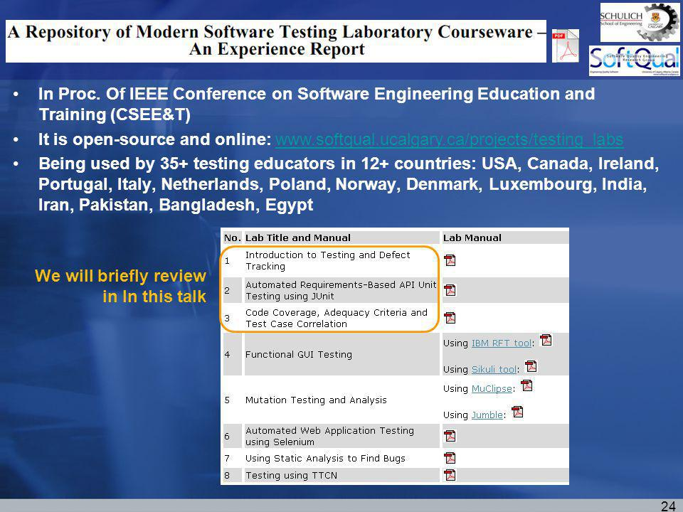 24 In Proc. Of IEEE Conference on Software Engineering Education and Training (CSEE&T) It is open-source and online: www.softqual.ucalgary.ca/projects