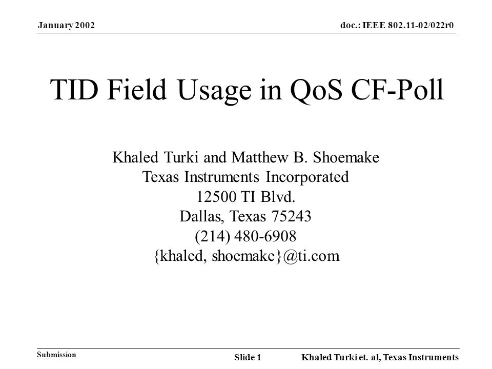 January 2002 Khaled Turki et. al, Texas InstrumentsSlide 1 doc.: IEEE 802.11-02/022r0 Submission TID Field Usage in QoS CF-Poll Khaled Turki and Matth