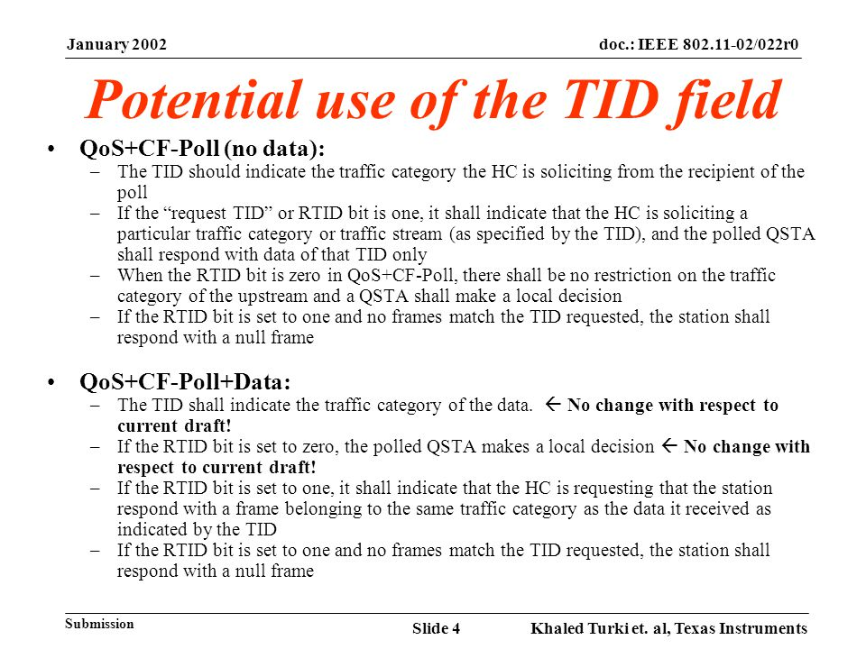 January 2002 Khaled Turki et. al, Texas InstrumentsSlide 4 doc.: IEEE 802.11-02/022r0 Submission Potential use of the TID field QoS+CF-Poll (no data):