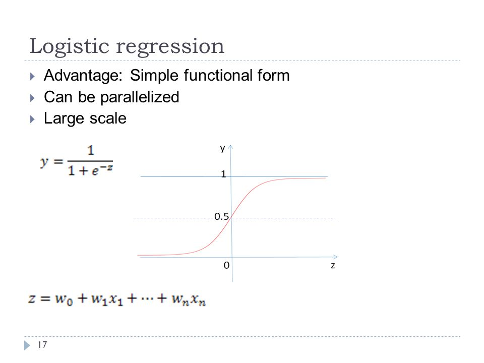 Logistic regression 17  Advantage: Simple functional form  Can be parallelized  Large scale