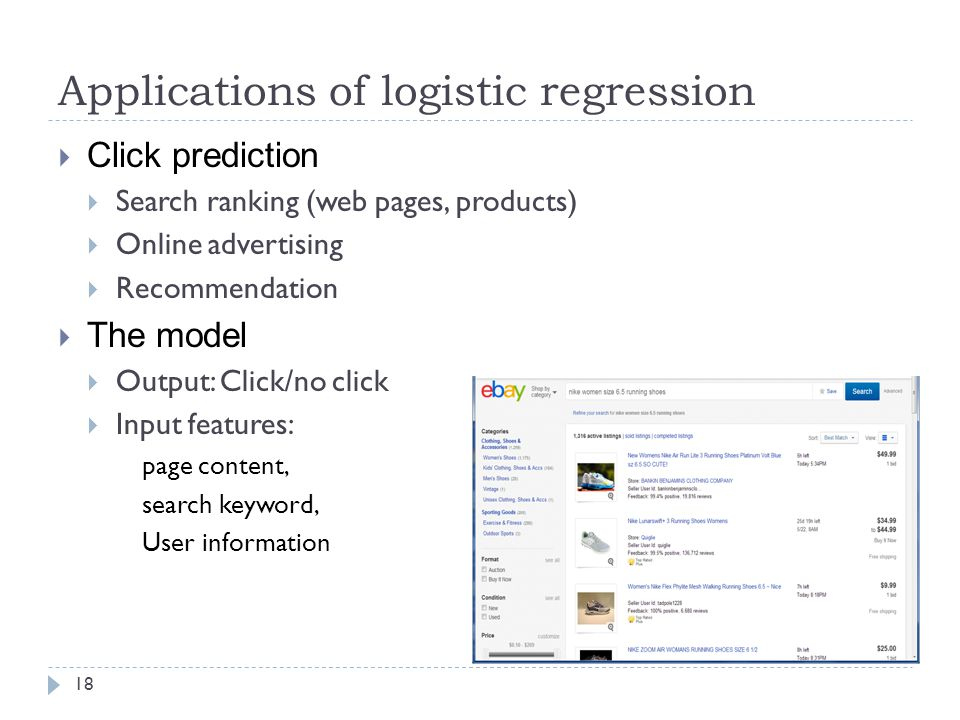 Applications of logistic regression 18  Click prediction  Search ranking (web pages, products)  Online advertising  Recommendation  The model  Output: Click/no click  Input features: page content, search keyword, User information