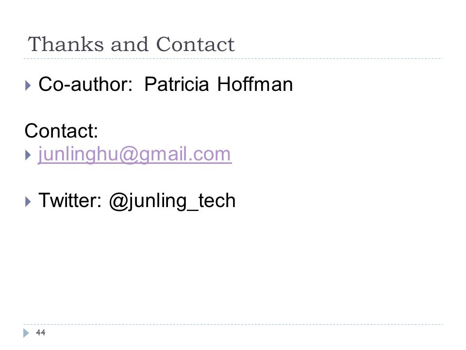 Thanks and Contact 44  Co-author: Patricia Hoffman Contact:  junlinghu@gmail.com junlinghu@gmail.com  Twitter: @junling_tech