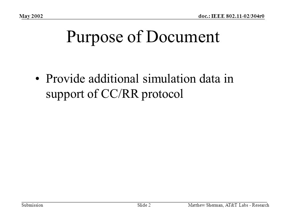 doc.: IEEE 802.11-02/304r0 Submission May 2002 Matthew Sherman, AT&T Labs - ResearchSlide 2 Purpose of Document Provide additional simulation data in