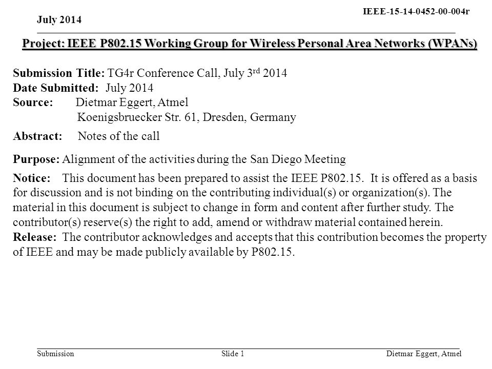 IEEE-15-14-0452-00-004r15- 13-0310-00-004q Submission July 2014 Dietmar Eggert, AtmelSlide 2 Outlook Year20142015 Month35791113579 Approval of PAR and CSD Technical Guidance Document Call for Proposal Call for Interest Call for Preliminary Proposals Presentation of Preliminary Propos.