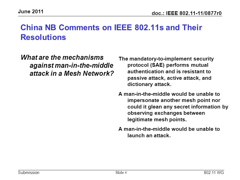 doc.: IEEE 802.11-11/0877r0 Submission June 2011 802.11 WG China NB Comments on IEEE 802.11s and Their Resolutions What are the mechanisms against man-in-the-middle attack in a Mesh Network.