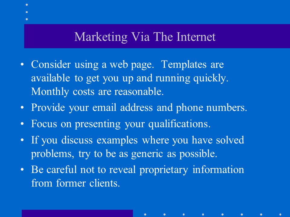 Marketing Via The Internet Consider using a web page.