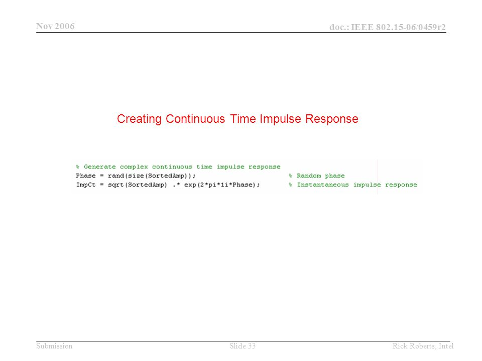 doc.: IEEE 802.15-06/0459r2 Submission Nov 2006 Rick Roberts, IntelSlide 33 Creating Continuous Time Impulse Response