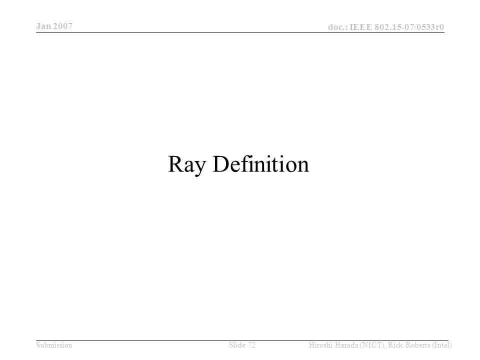 Jan 2007 doc.: IEEE /0533r0 Hiroshi Harada (NICT), Rick Roberts (Intel)Slide 72Submission Ray Definition