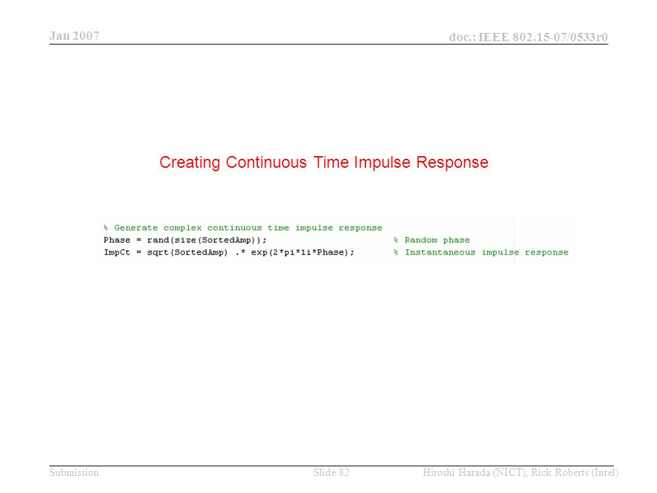 Jan 2007 doc.: IEEE /0533r0 Hiroshi Harada (NICT), Rick Roberts (Intel)Slide 82Submission Creating Continuous Time Impulse Response