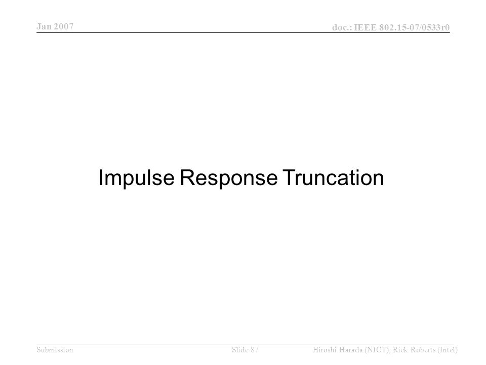 Jan 2007 doc.: IEEE /0533r0 Hiroshi Harada (NICT), Rick Roberts (Intel)Slide 87Submission Impulse Response Truncation