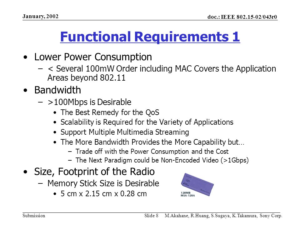 doc.: IEEE 802.15-02/043r0 Submission January, 2002 M.Akahane, R.Huang, S.Sugaya, K.Takamura, Sony Corp.Slide 8 Functional Requirements 1 Lower Power