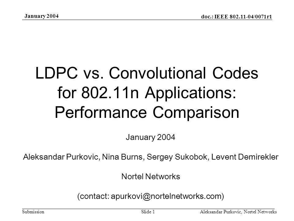 doc.: IEEE 802.11-04/0071r1 Submission January 2004 Aleksandar Purkovic, Nortel NetworksSlide 1 LDPC vs.