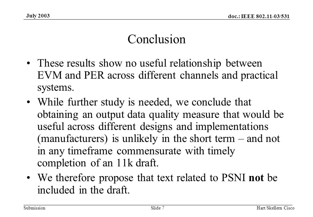 doc.: IEEE 802.11-03/531 Submission July 2003 Hart/Skellern CiscoSlide 7 These results show no useful relationship between EVM and PER across different channels and practical systems.