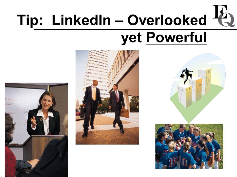 Tip: LinkedIn – Overlooked yet Powerful
