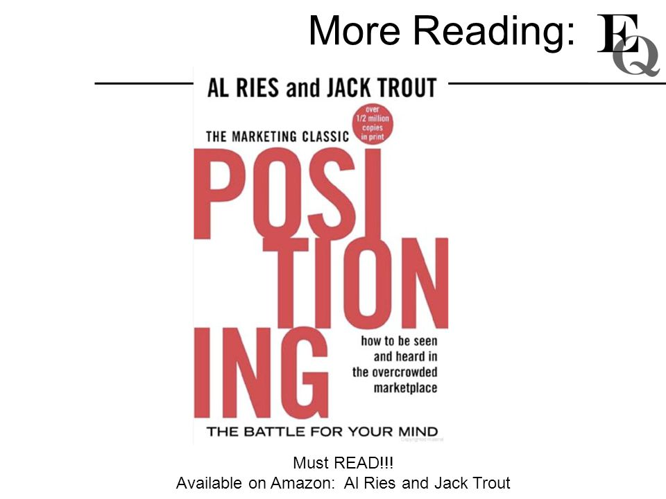 More Reading: Must READ!!! Available on Amazon: Al Ries and Jack Trout