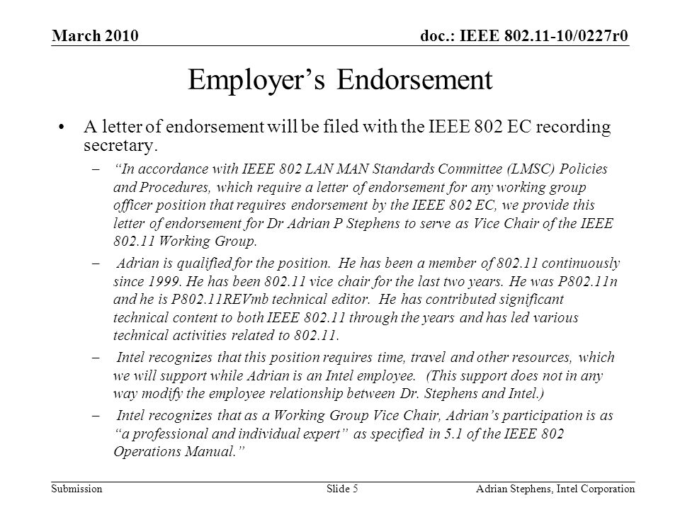 doc.: IEEE 802.11-10/0227r0 Submission March 2010 Adrian Stephens, Intel CorporationSlide 5 Employer's Endorsement A letter of endorsement will be filed with the IEEE 802 EC recording secretary.