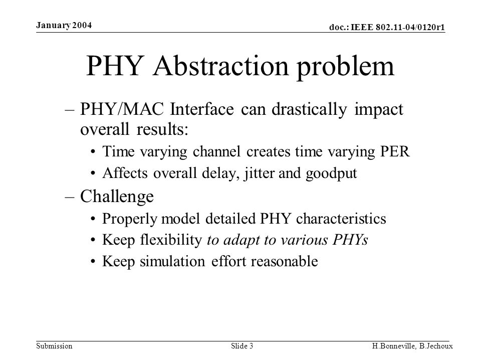 doc.: IEEE 802.11-04/0120r1 Submission January 2004 H.Bonneville, B.JechouxSlide 3 PHY Abstraction problem –PHY/MAC Interface can drastically impact o
