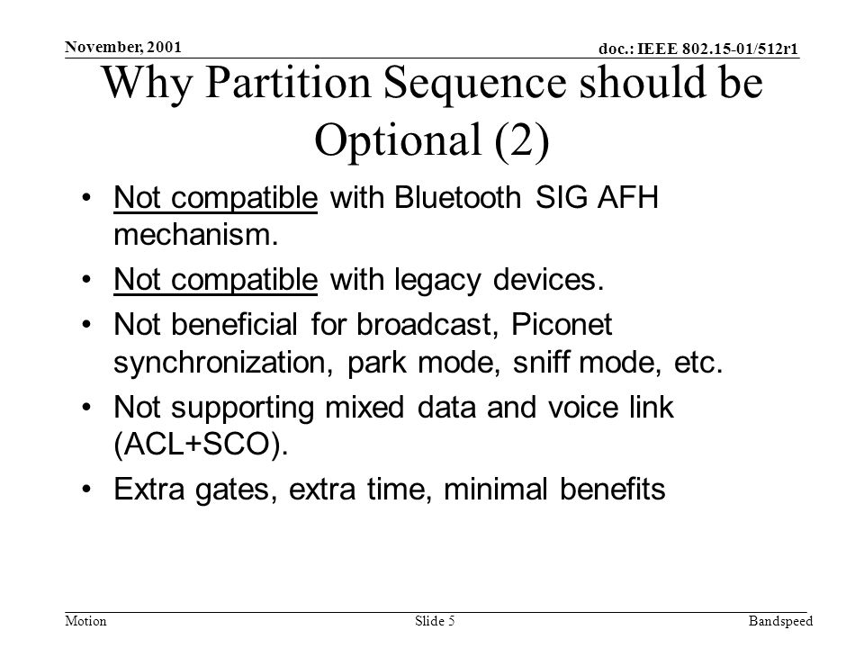 MotionBandspeed doc.: IEEE /512r1 Slide 5 November, 2001 Why Partition Sequence should be Optional (2) Not compatible with Bluetooth SIG AFH mechanism.