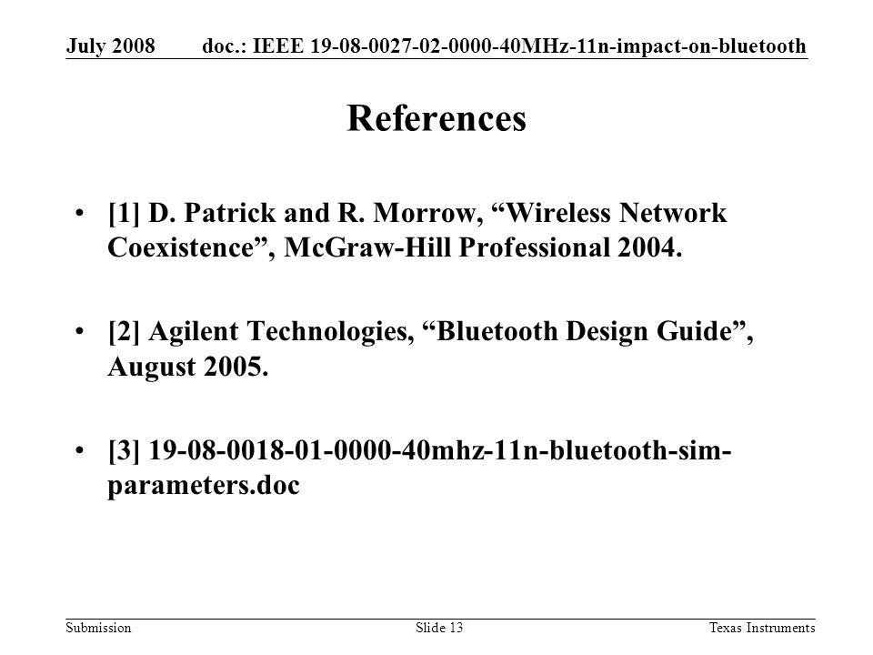 doc.: IEEE 19-08-0027-02-0000-40MHz-11n-impact-on-bluetooth Submission July 2008 Texas InstrumentsSlide 13 References [1] D.
