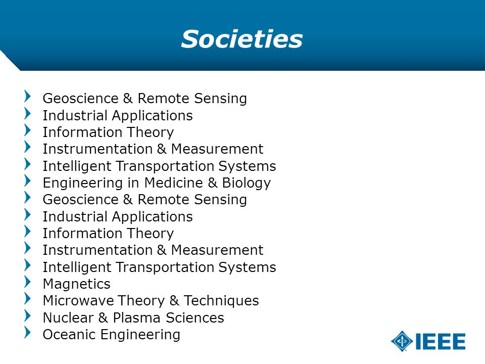 12-CRS /12 Societies Geoscience & Remote Sensing Industrial Applications Information Theory Instrumentation & Measurement Intelligent Transportation Systems Engineering in Medicine & Biology Geoscience & Remote Sensing Industrial Applications Information Theory Instrumentation & Measurement Intelligent Transportation Systems Magnetics Microwave Theory & Techniques Nuclear & Plasma Sciences Oceanic Engineering