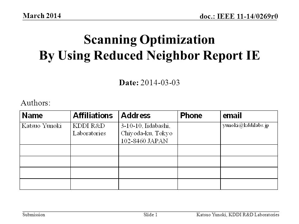 Submission doc.: IEEE 11-14/0269r0 March 2014 Katsuo Yunoki, KDDI R&D LaboratoriesSlide 1 Scanning Optimization By Using Reduced Neighbor Report IE Date: Authors: