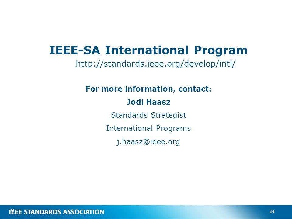 14 IEEE-SA International Program http://standards.ieee.org/develop/intl/ For more information, contact: Jodi Haasz Standards Strategist International Programs j.haasz@ieee.org 14