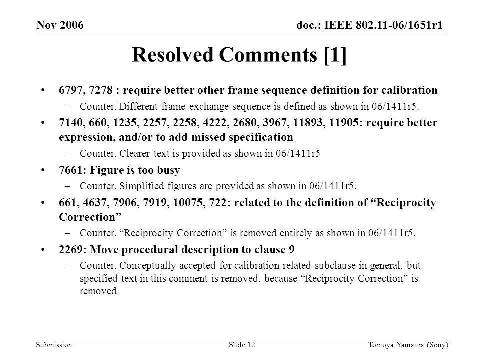 doc.: IEEE 802.11-06/1651r1 Submission Nov 2006 Tomoya Yamaura (Sony)Slide 12 Resolved Comments [1] 6797, 7278 : require better other frame sequence definition for calibration –Counter.