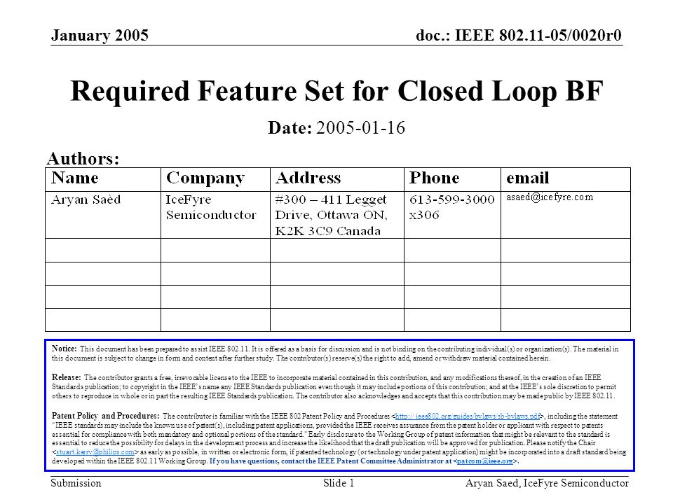 doc.: IEEE 802.11-05/0020r0 Submission January 2005 Aryan Saed, IceFyre SemiconductorSlide 1 Required Feature Set for Closed Loop BF Notice: This document has been prepared to assist IEEE 802.11.
