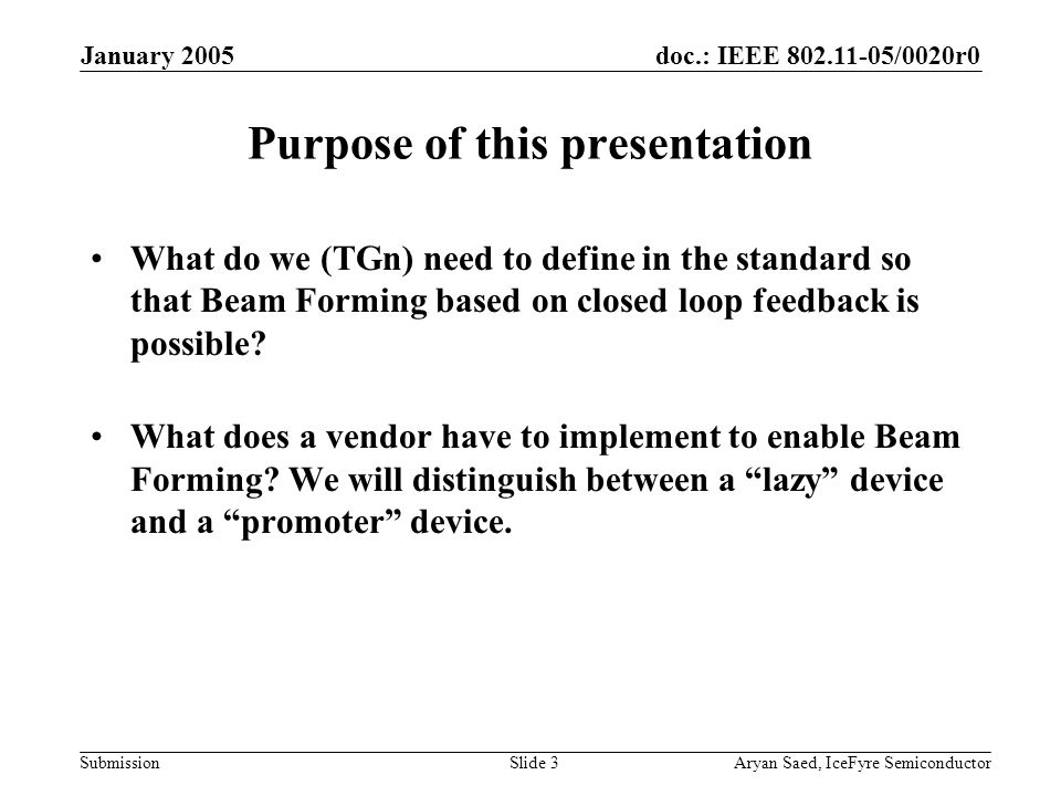 doc.: IEEE 802.11-05/0020r0 Submission January 2005 Aryan Saed, IceFyre SemiconductorSlide 3 Purpose of this presentation What do we (TGn) need to def
