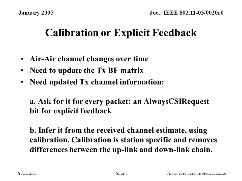 doc.: IEEE 802.11-05/0020r0 Submission January 2005 Aryan Saed, IceFyre SemiconductorSlide 7 Calibration or Explicit Feedback Air-Air channel changes