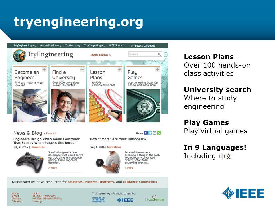 12-CRS-0106 REVISED 8 FEB 2013 tryengineering.org Lesson Plans Over 100 hands-on class activities University search Where to study engineering Play Games Play virtual games In 9 Languages.