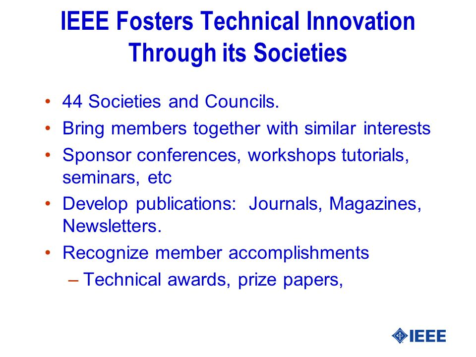 IEEE Fosters Technical Innovation Through its Societies 44 Societies and Councils.
