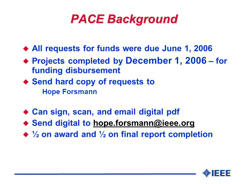 PACE Background u All requests for funds were due June 1, 2006 u Projects completed by December 1, 2006 – for funding disbursement u Send hard copy of requests to Hope Forsmann u Can sign, scan, and  digital pdf u Send digital to u ½ on award and ½ on final report completion