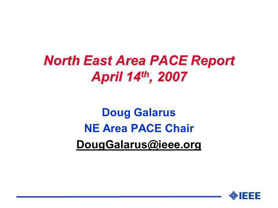 PACE Info and Funding u PACE = Professional Activities Committees for Engineers u PACE Information o www.ieeeusa.org/PACE/ www.ieeeusa.org/PACE/ o Virtual Community www.ieeecommunities.org/region6 www.ieeecommunities.org/region6 u Funding PACE projects o www.ieeeusa.org/PACE/funding.asp www.ieeeusa.org/PACE/funding.asp