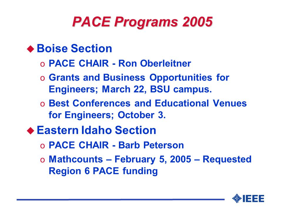 PACE Programs 2005 u Boise Section o PACE CHAIR - Ron Oberleitner o Grants and Business Opportunities for Engineers; March 22, BSU campus.