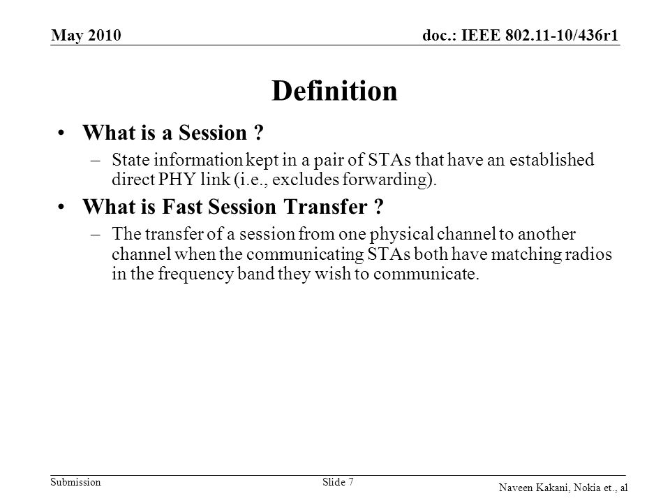 doc.: IEEE 802.11-10/436r1 Submission May 2010 Naveen Kakani, Nokia et., al Slide 7 Definition What is a Session .