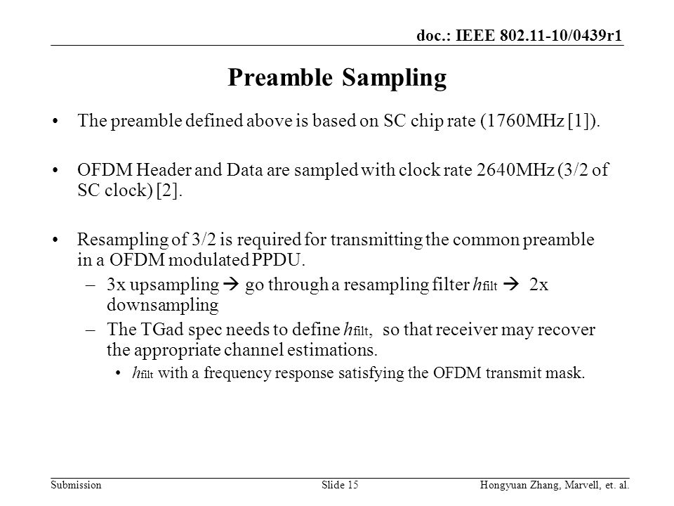 doc.: IEEE 802.11-10/0439r1 Submission Preamble Sampling The preamble defined above is based on SC chip rate (1760MHz [1]). OFDM Header and Data are s