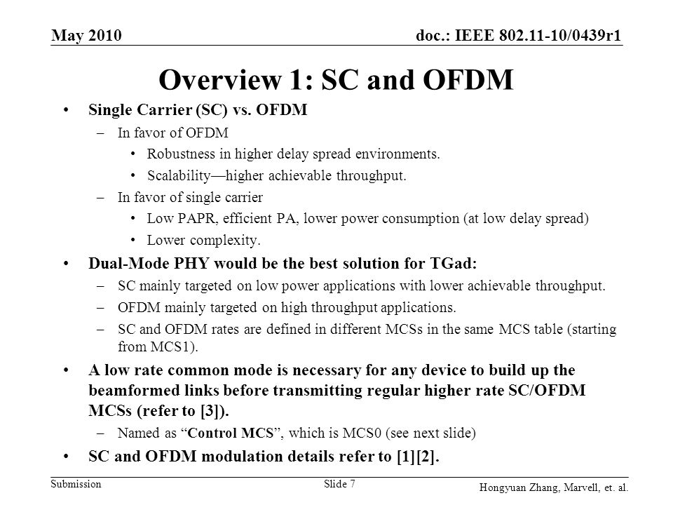 doc.: IEEE 802.11-10/0439r1 Submission Overview 1: SC and OFDM Single Carrier (SC) vs. OFDM –In favor of OFDM Robustness in higher delay spread enviro