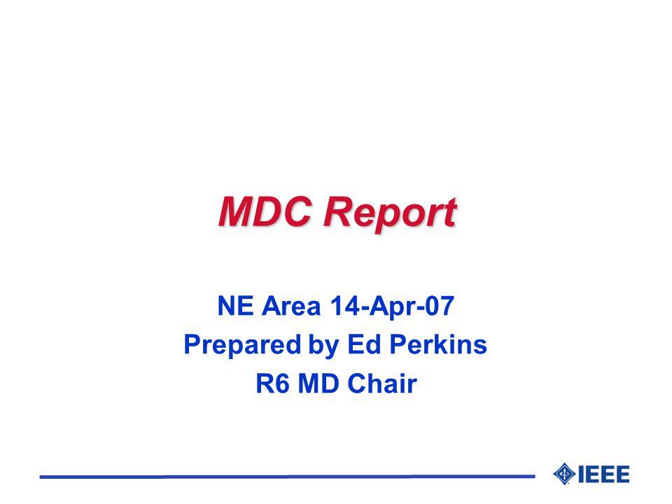 MDC Report u 2006 membership recovery (+2%); still overall decline (-1.1%) in US (-1.2% R6) u IEEE Member Recruitment Increased 20% u Major IEEE Focus is loss of members u IEEE Region Directors and IEEE-USA have made membership development a top priority in 2007.