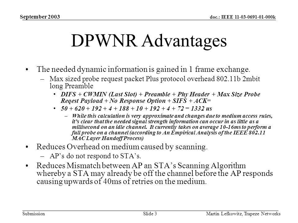 doc.: IEEE 11-03-0691-01-000k Submission September 2003 Martin Lefkowitz, Trapeze NetworksSlide 3 DPWNR Advantages The needed dynamic information is gained in 1 frame exchange.