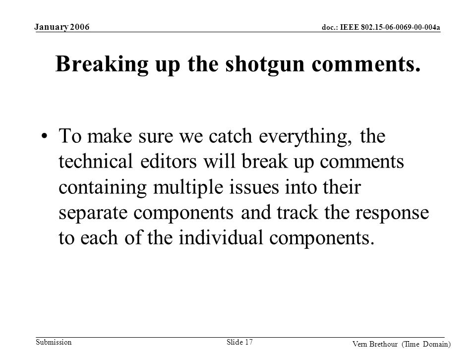 doc.: IEEE 802.15-06-0069-00-004a Submission January 2006 Vern Brethour (Time Domain) Slide 17 Breaking up the shotgun comments.
