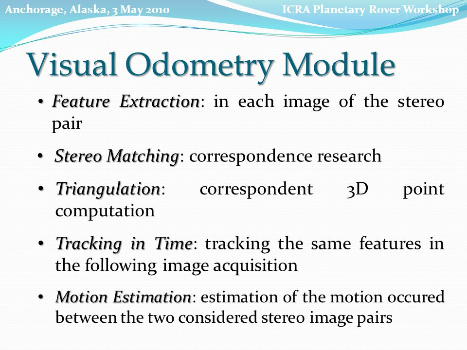 Feature Extraction Feature Extraction: in each image of the stereo pair Stereo Matching Stereo Matching: correspondence research Triangulation Triangu