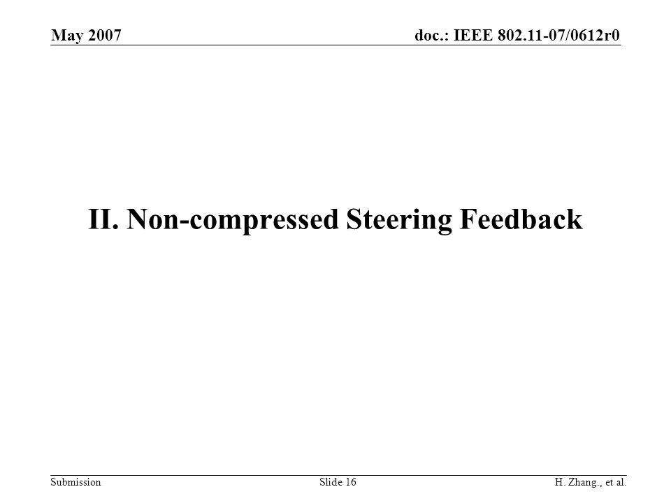 doc.: IEEE 802.11-07/0612r0 Submission May 2007 H. Zhang., et al.Slide 16 II. Non-compressed Steering Feedback
