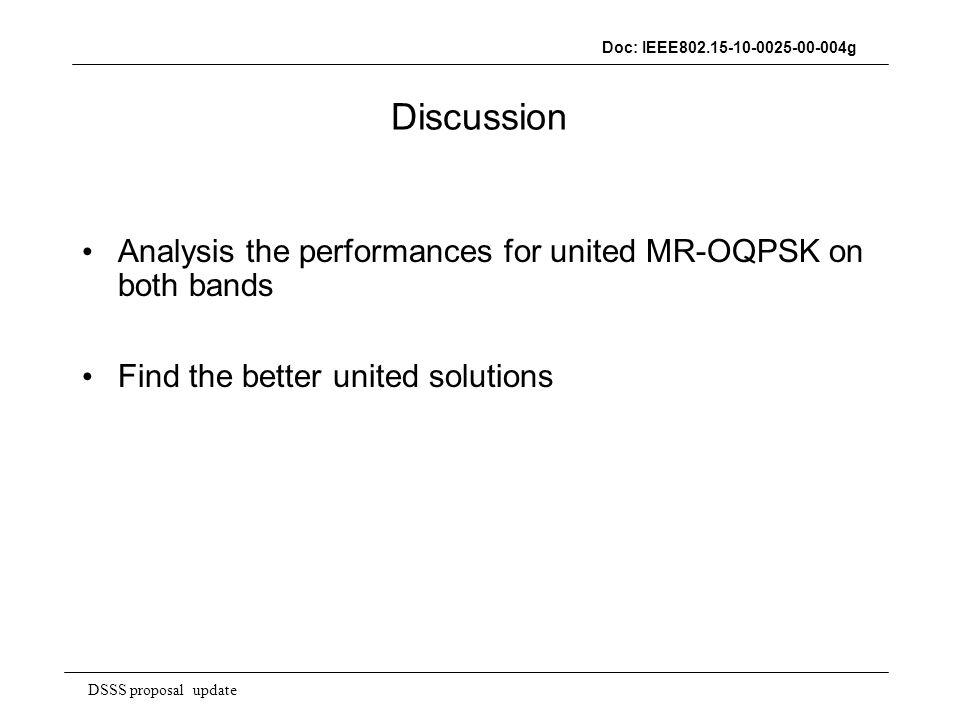 DSSS proposal update Doc: IEEE g Analysis the performances for united MR-OQPSK on both bands Find the better united solutions Discussion
