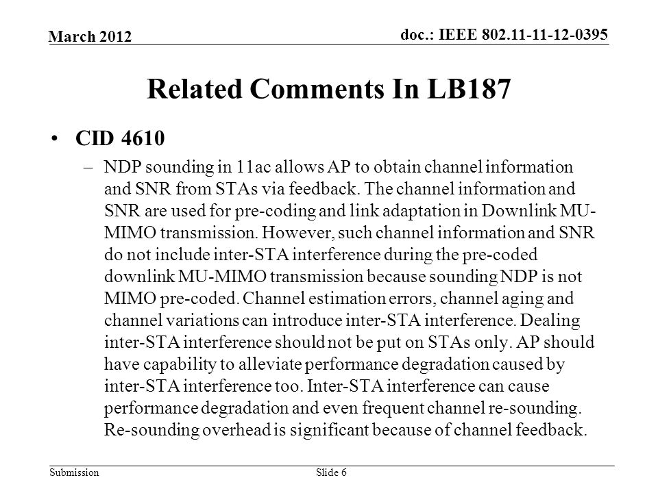Submission March 2012 doc.: IEEE Related Comments In LB187 CID 4610 –NDP sounding in 11ac allows AP to obtain channel information and SNR from STAs via feedback.