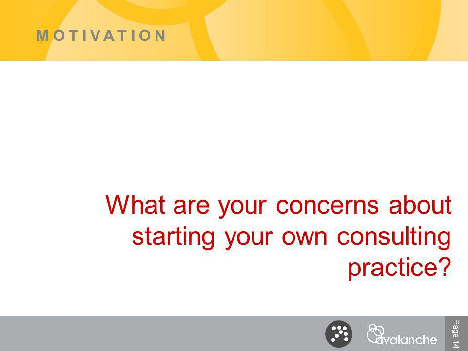 Page 14 MOTIVATION What are your concerns about starting your own consulting practice