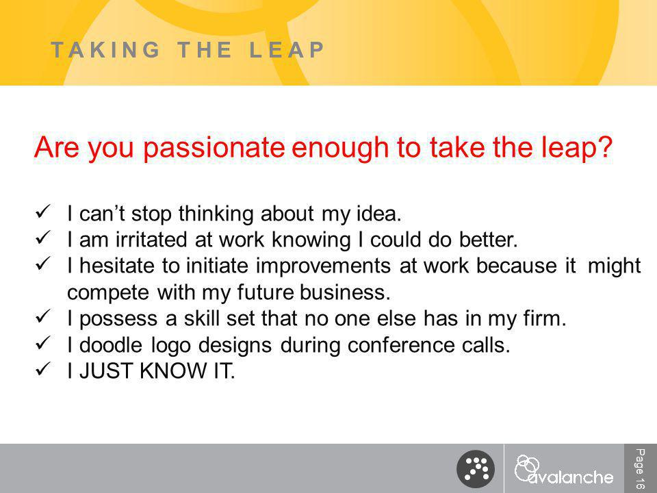 Page 16 TAKING THE LEAP Are you passionate enough to take the leap.
