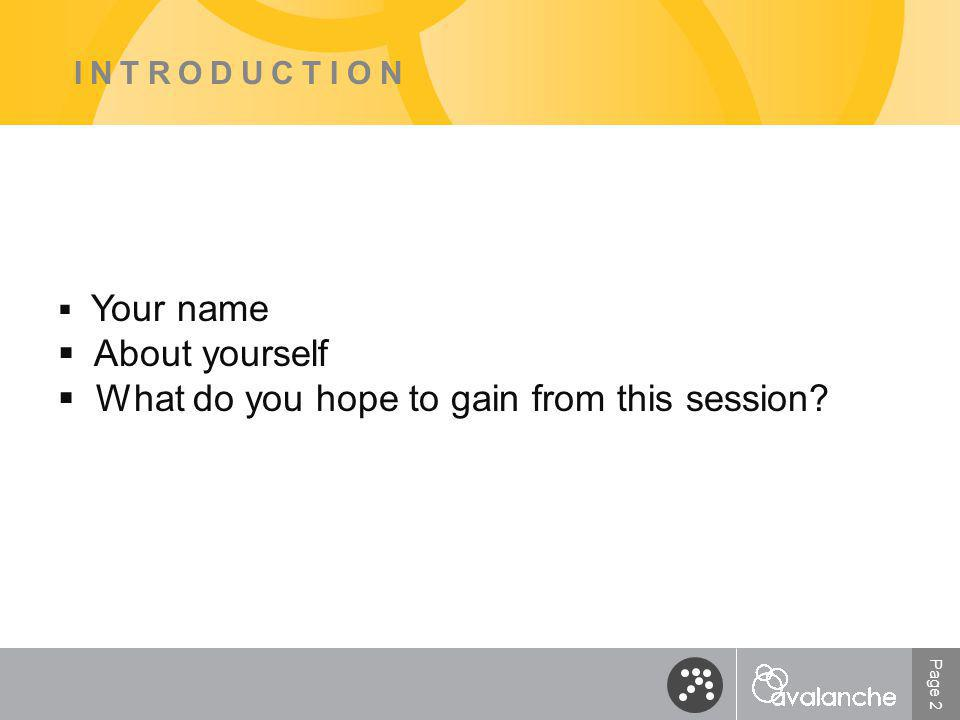 Page 2 INTRODUCTION  Your name  About yourself  What do you hope to gain from this session