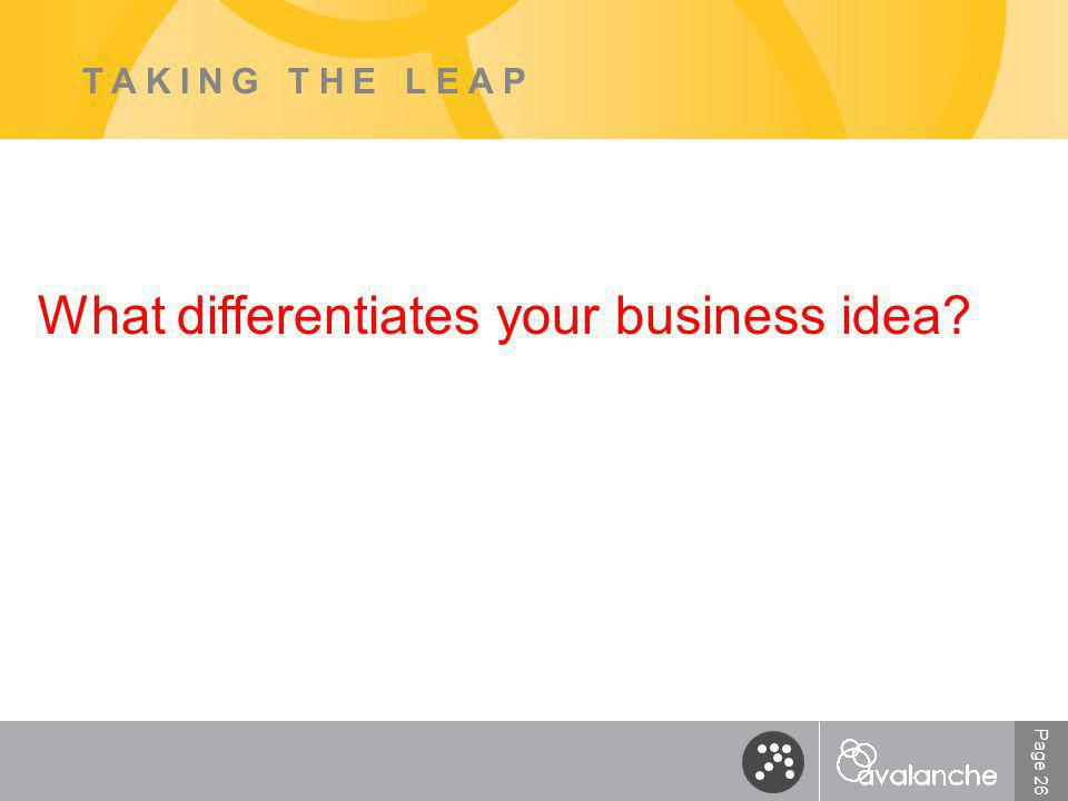 Page 26 TAKING THE LEAP What differentiates your business idea