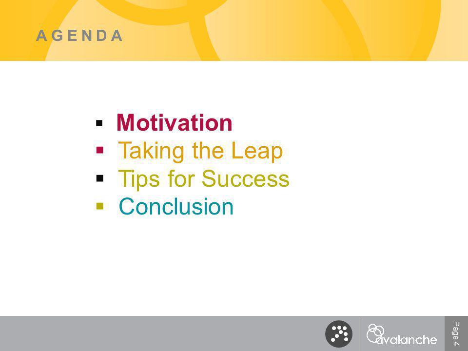 Page 15 AGENDA  Motivation  Taking the Leap  Tips for Success  Conclusion